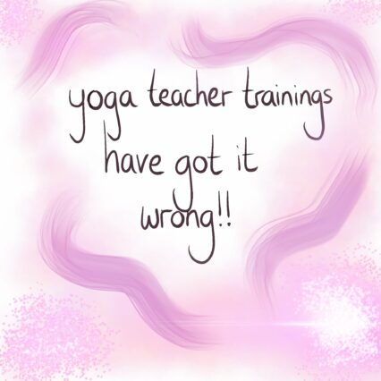 Read more about the article Yoga Teacher Trainings have got it all wrong!