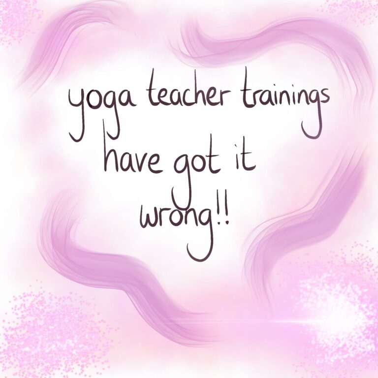 Yoga Teacher Trainings have got it all wrong!